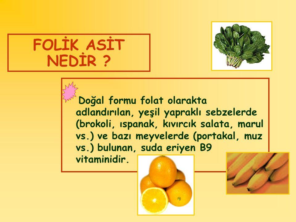 FOLİK ASİT NEDİR ? Doğal formu folat olarakta adlandırılan, yeşil yapraklı sebzelerde (brokoli, ıspanak, kıvırcık salata, marul vs.) ve bazı meyvelerd