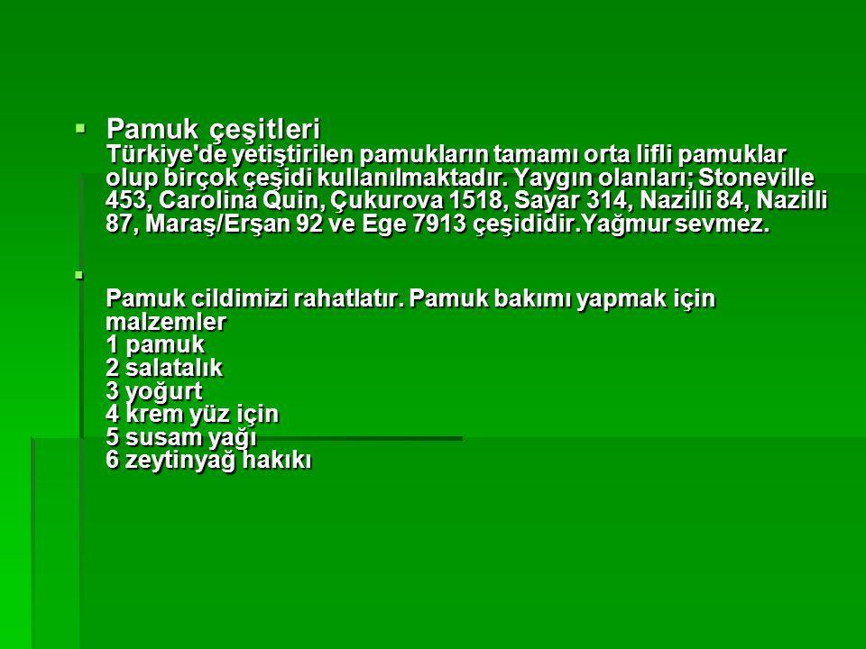  Pamuk çeşitleri Türkiye'de yetiştirilen pamukların tamamı orta lifli pamuklar olup birçok çeşidi kullanılmaktadır. Yaygın olanları; Stoneville 453,