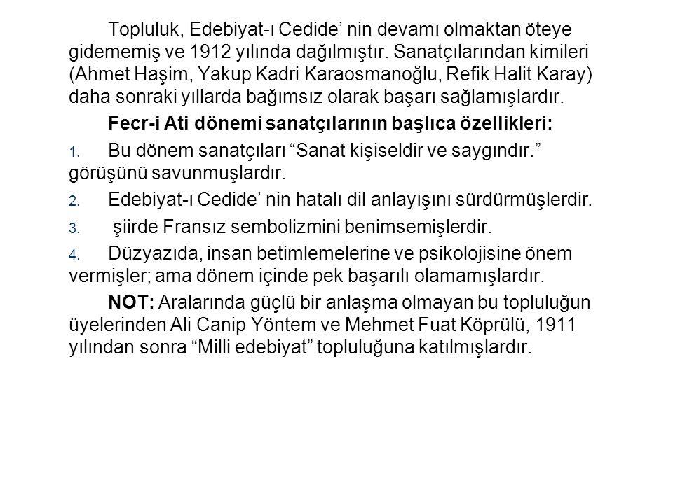 Topluluk, Edebiyat-ı Cedide' nin devamı olmaktan öteye gidememiş ve 1912 yılında dağılmıştır. Sanatçılarından kimileri (Ahmet Haşim, Yakup Kadri Karao