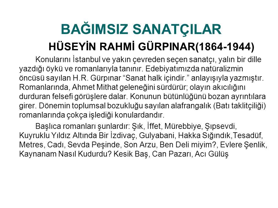 BAĞIMSIZ SANATÇILAR HÜSEYİN RAHMİ GÜRPINAR(1864-1944) Konularını İstanbul ve yakın çevreden seçen sanatçı, yalın bir dille yazdığı öykü ve romanlarıyl