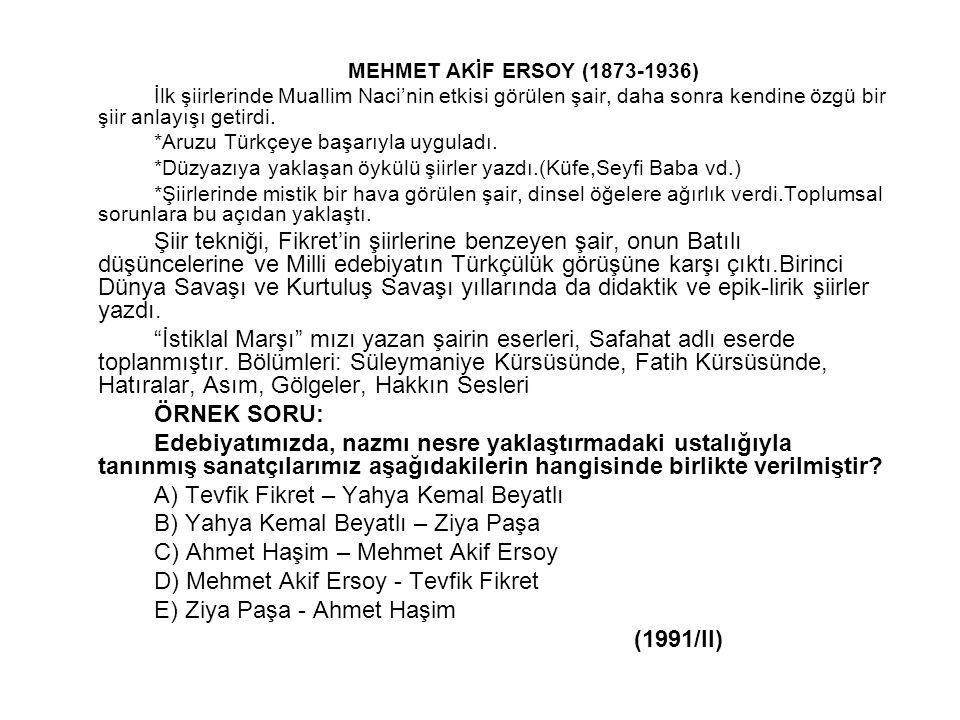 MEHMET AKİF ERSOY (1873-1936) İlk şiirlerinde Muallim Naci'nin etkisi görülen şair, daha sonra kendine özgü bir şiir anlayışı getirdi. *Aruzu Türkçeye