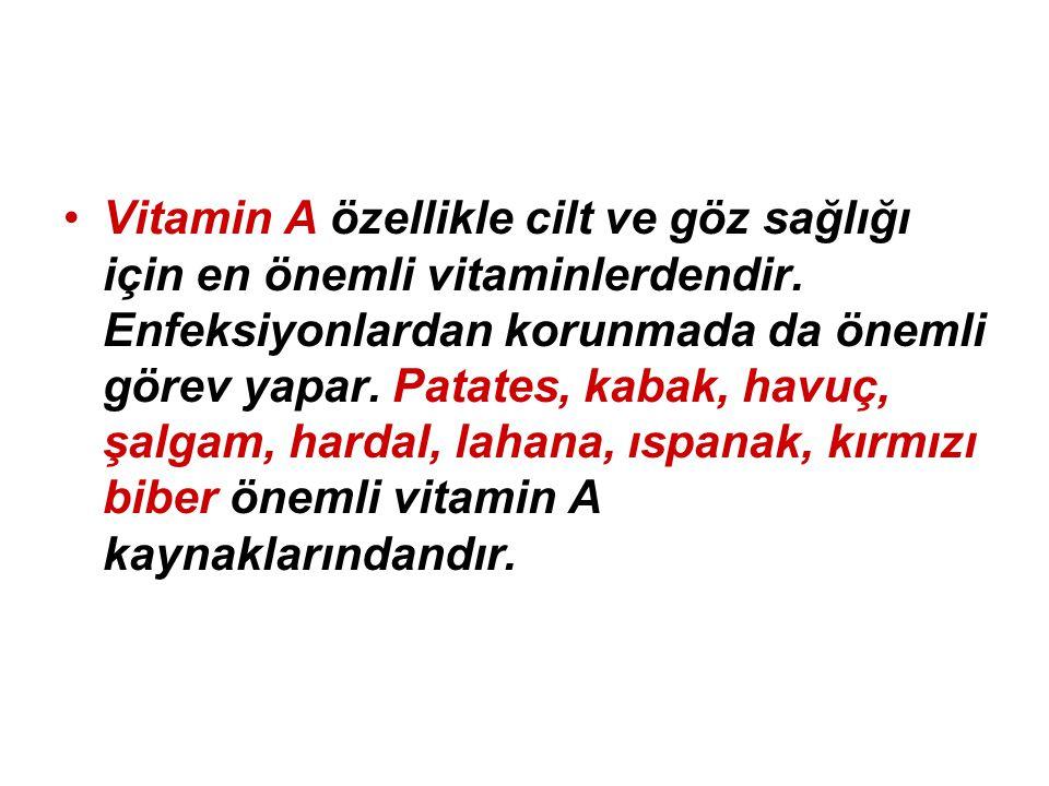 Vitamin A özellikle cilt ve göz sağlığı için en önemli vitaminlerdendir. Enfeksiyonlardan korunmada da önemli görev yapar. Patates, kabak, havuç, şalg