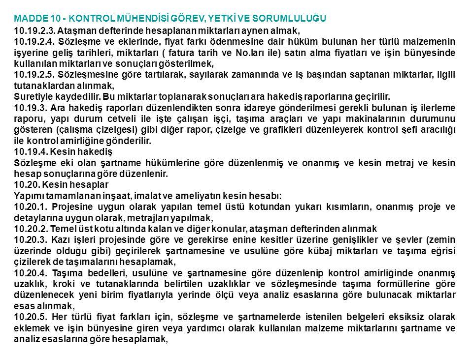 MADDE 10 - KONTROL MÜHENDİSİ GÖREV, YETKİ VE SORUMLULUĞU 10.19.2.3. Ataşman defterinde hesaplanan miktarları aynen almak, 10.19.2.4. Sözleşme ve ekler