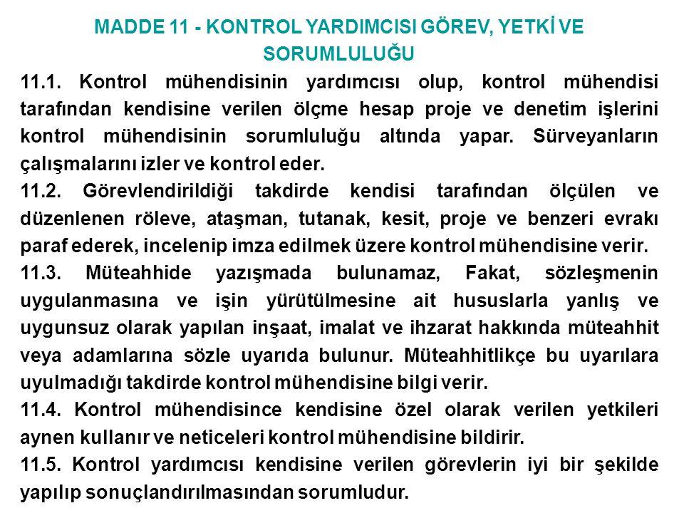 MADDE 11 - KONTROL YARDIMCISI GÖREV, YETKİ VE SORUMLULUĞU 11.1. Kontrol mühendisinin yardımcısı olup, kontrol mühendisi tarafından kendisine verilen ö