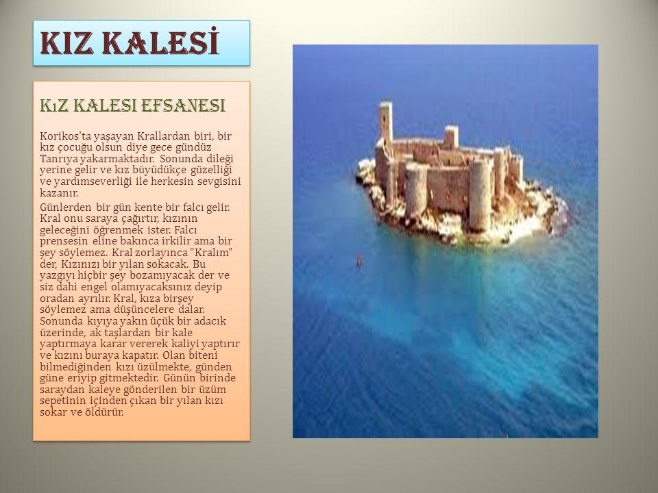 KIZ KALES İ K ı z Kalesi Efsanesi Korikos'ta yaşayan Krallardan biri, bir kız çocuğu olsun diye gece gündüz Tanrıya yakarmaktadır. Sonunda dileği yeri
