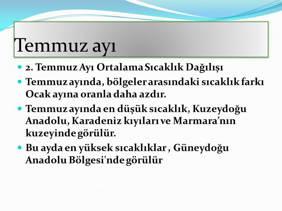 Türkiye'de iklim elemanları TÜRKİYE'DE İKLİM ELEMANLARI,TÜRKİYEDE SICAKLIĞIN DAĞILIŞI,TÜRKİYEDE BASINÇ,RÜZGAR VE NEMLİLİK ÖZELLİKLERİ... A. SICAKLIK 1