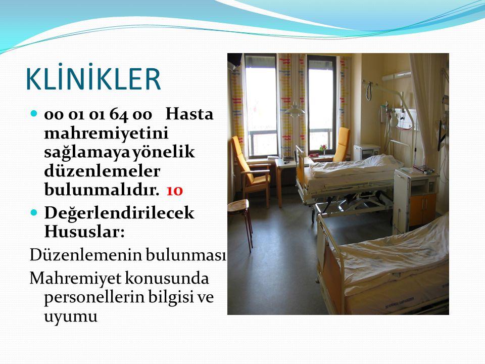 KLİNİKLER 00 01 01 64 00 Hasta mahremiyetini sağlamaya yönelik düzenlemeler bulunmalıdır. 10 Değerlendirilecek Hususlar: Düzenlemenin bulunması Mahrem