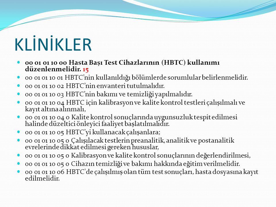 KLİNİKLER 00 01 01 10 00 Hasta Başı Test Cihazlarının (HBTC) kullanımı düzenlenmelidir. 15 00 01 01 10 01 HBTC'nin kullanıldığı bölümlerde sorumlular