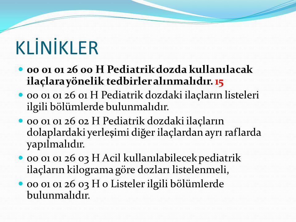 KLİNİKLER 00 01 01 26 00 H Pediatrik dozda kullanılacak ilaçlara yönelik tedbirler alınmalıdır. 15 00 01 01 26 01 H Pediatrik dozdaki ilaçların listel
