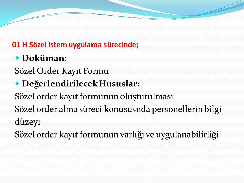 01 H Sözel istem uygulama sürecinde; Doküman: Sözel Order Kayıt Formu Değerlendirilecek Hususlar: Sözel order kayıt formunun oluşturulması Sözel order