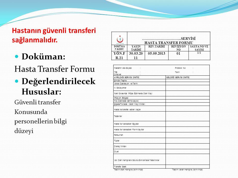 Hastanın güvenli transferi sağlanmalıdır. Doküman: Hasta Transfer Formu Değerlendirilecek Hususlar: Güvenli transfer Konusunda personellerin bilgi düz