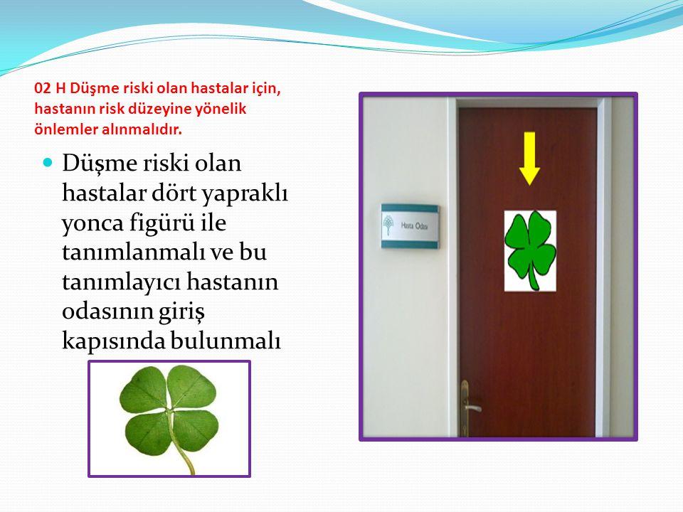02 H Düşme riski olan hastalar için, hastanın risk düzeyine yönelik önlemler alınmalıdır. Düşme riski olan hastalar dört yapraklı yonca figürü ile tan