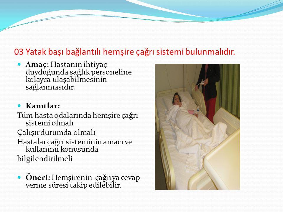 03 Yatak başı bağlantılı hemşire çağrı sistemi bulunmalıdır. Amaç: Hastanın ihtiyaç duyduğunda sağlık personeline kolayca ulaşabilmesinin sağlanmasıdı