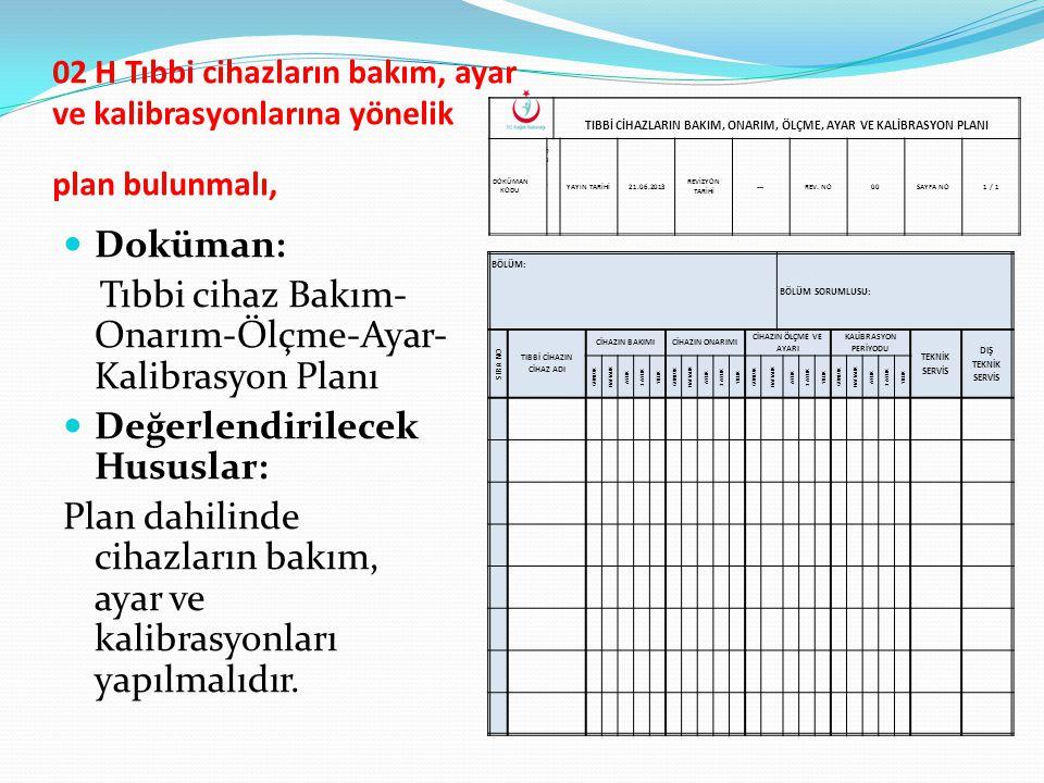 02 H Tıbbi cihazların bakım, ayar ve kalibrasyonlarına yönelik plan bulunmalı, Doküman: Tıbbi cihaz Bakım- Onarım-Ölçme-Ayar- Kalibrasyon Planı Değerl