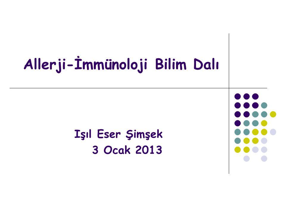 Allerji-İmmünoloji Bilim Dalı Işıl Eser Şimşek 3 Ocak 2013