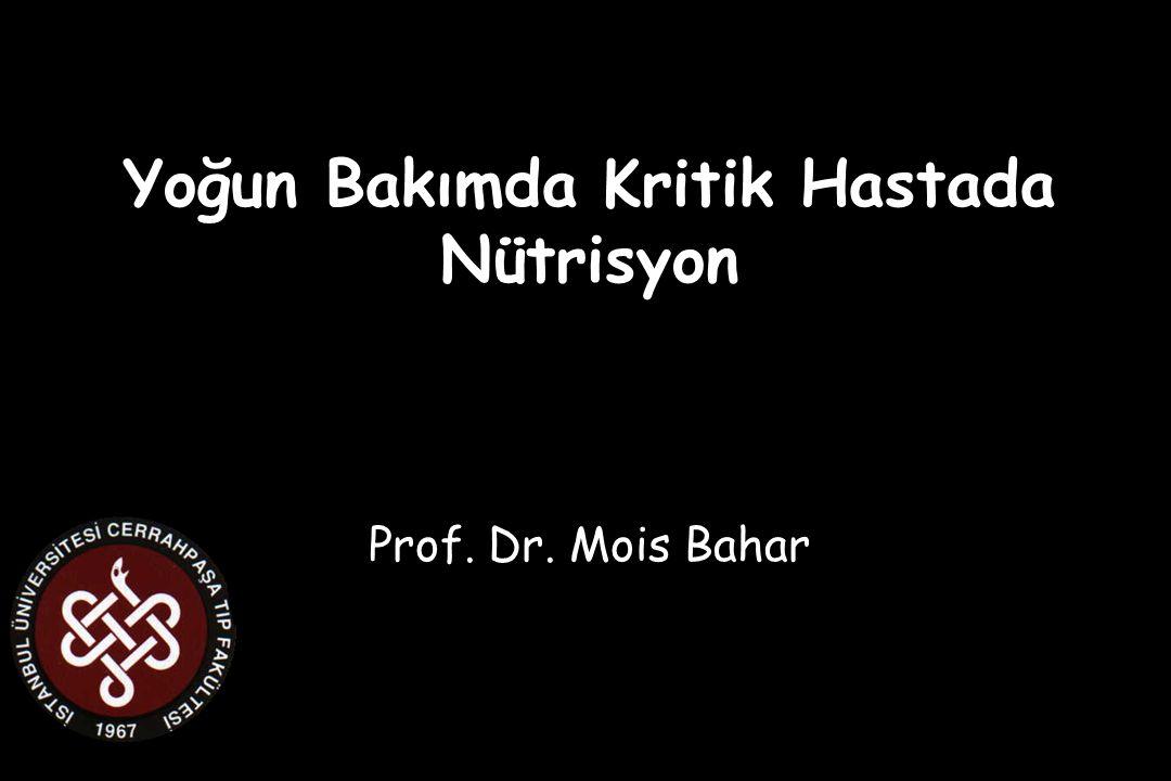 Yoğun Bakımda Kritik Hastada Nütrisyon Prof. Dr. Mois Bahar
