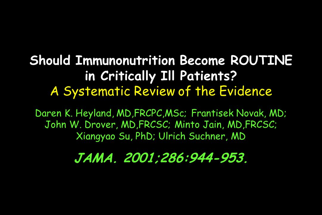 Should Immunonutrition Become ROUTINE in Critically Ill Patients? A Systematic Review of the Evidence Daren K. Heyland, MD,FRCPC,MSc; Frantisek Novak,