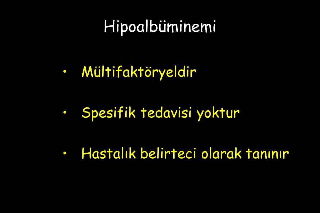 Hipoalbüminemi Mültifaktöryeldir Spesifik tedavisi yoktur Hastalık belirteci olarak tanınır
