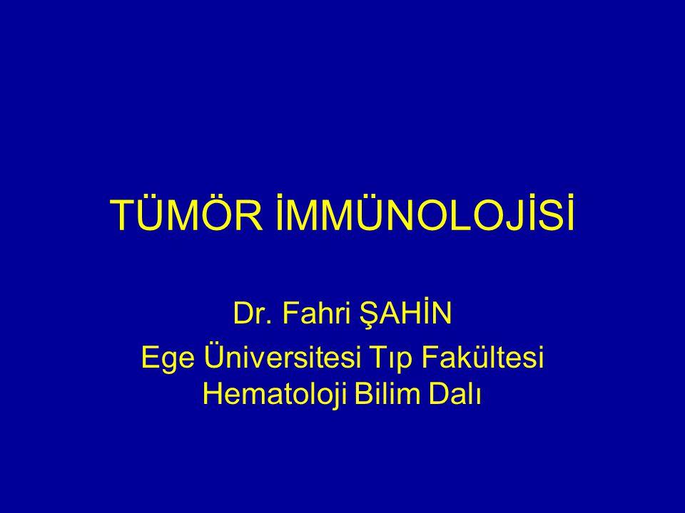 TÜMÖR İMMÜNOLOJİSİ Dr. Fahri ŞAHİN Ege Üniversitesi Tıp Fakültesi Hematoloji Bilim Dalı