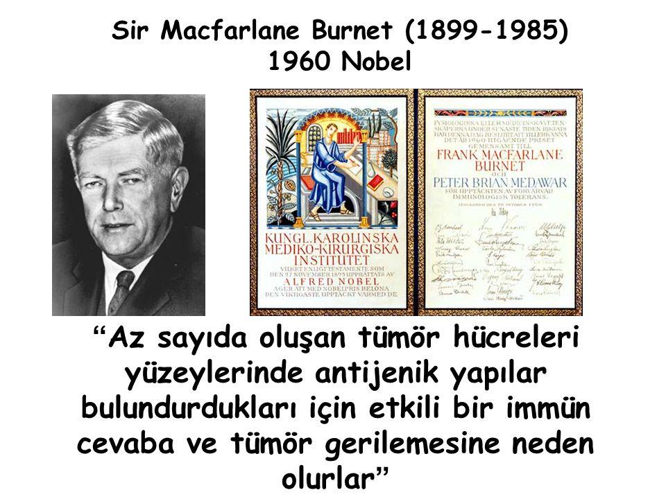 """Sir Macfarlane Burnet (1899-1985) 1960 Nobel """" Az sayıda oluşan tümör hücreleri yüzeylerinde antijenik yapılar bulundurdukları için etkili bir immün c"""