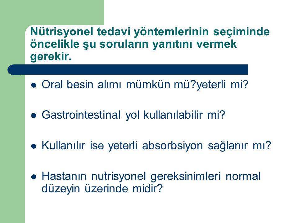 Nütrisyonel tedavi yöntemlerinin seçiminde öncelikle şu soruların yanıtını vermek gerekir. Oral besin alımı mümkün mü?yeterli mi? Gastrointestinal yol