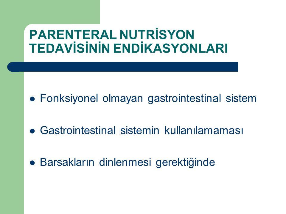 PARENTERAL NUTRİSYON TEDAVİSİNİN ENDİKASYONLARI Fonksiyonel olmayan gastrointestinal sistem Gastrointestinal sistemin kullanılamaması Barsakların dinl