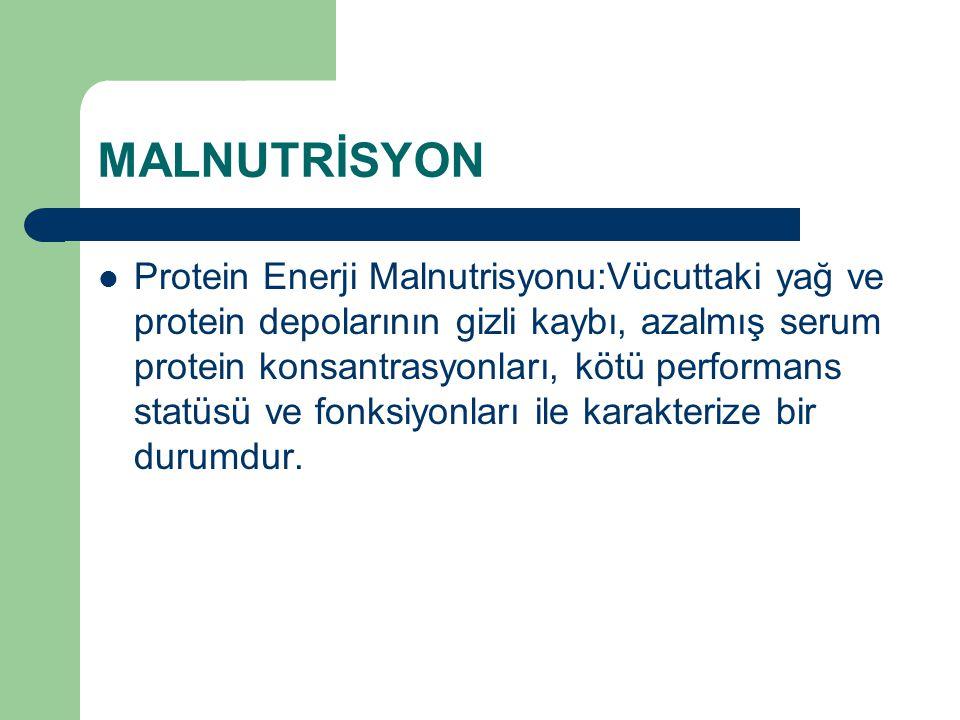 MALNUTRİSYON Protein Enerji Malnutrisyonu:Vücuttaki yağ ve protein depolarının gizli kaybı, azalmış serum protein konsantrasyonları, kötü performans s