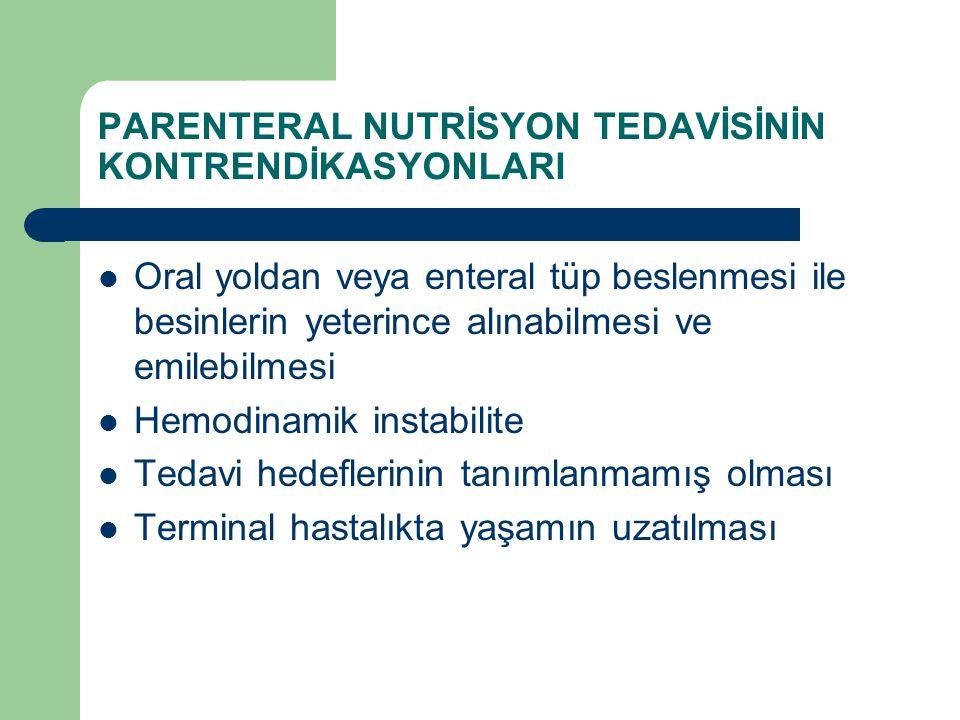 PARENTERAL NUTRİSYON TEDAVİSİNİN KONTRENDİKASYONLARI Oral yoldan veya enteral tüp beslenmesi ile besinlerin yeterince alınabilmesi ve emilebilmesi Hem