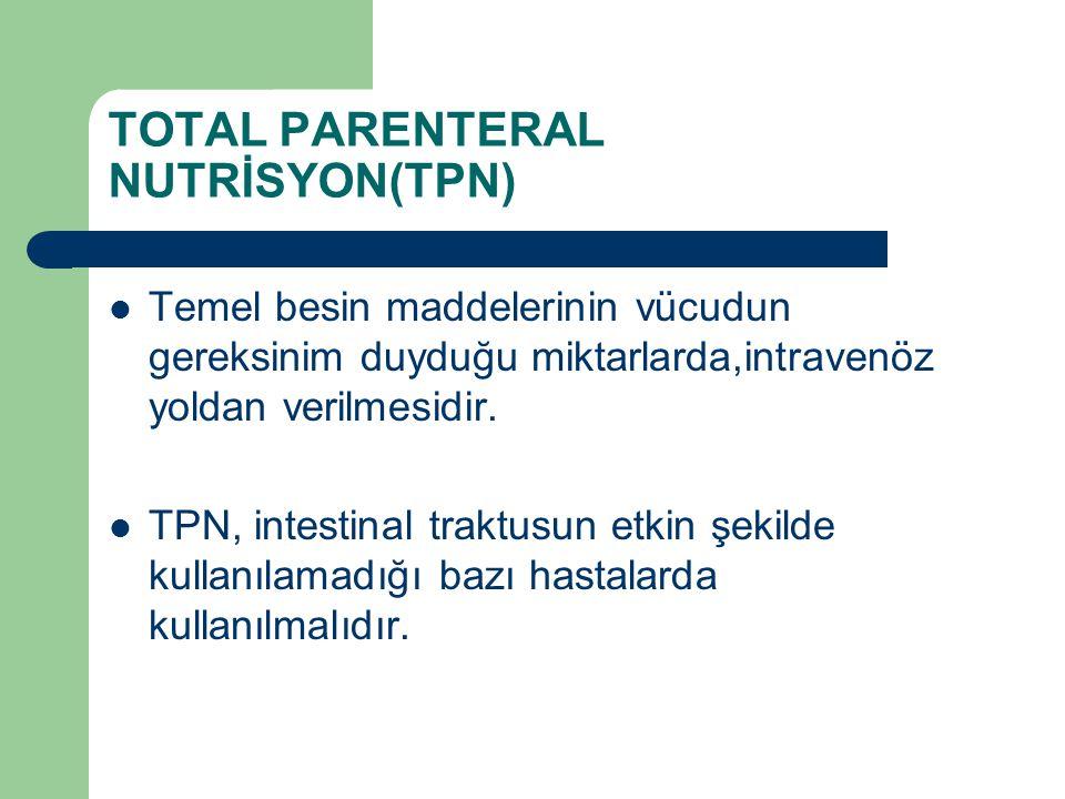 TOTAL PARENTERAL NUTRİSYON(TPN) Temel besin maddelerinin vücudun gereksinim duyduğu miktarlarda,intravenöz yoldan verilmesidir. TPN, intestinal traktu