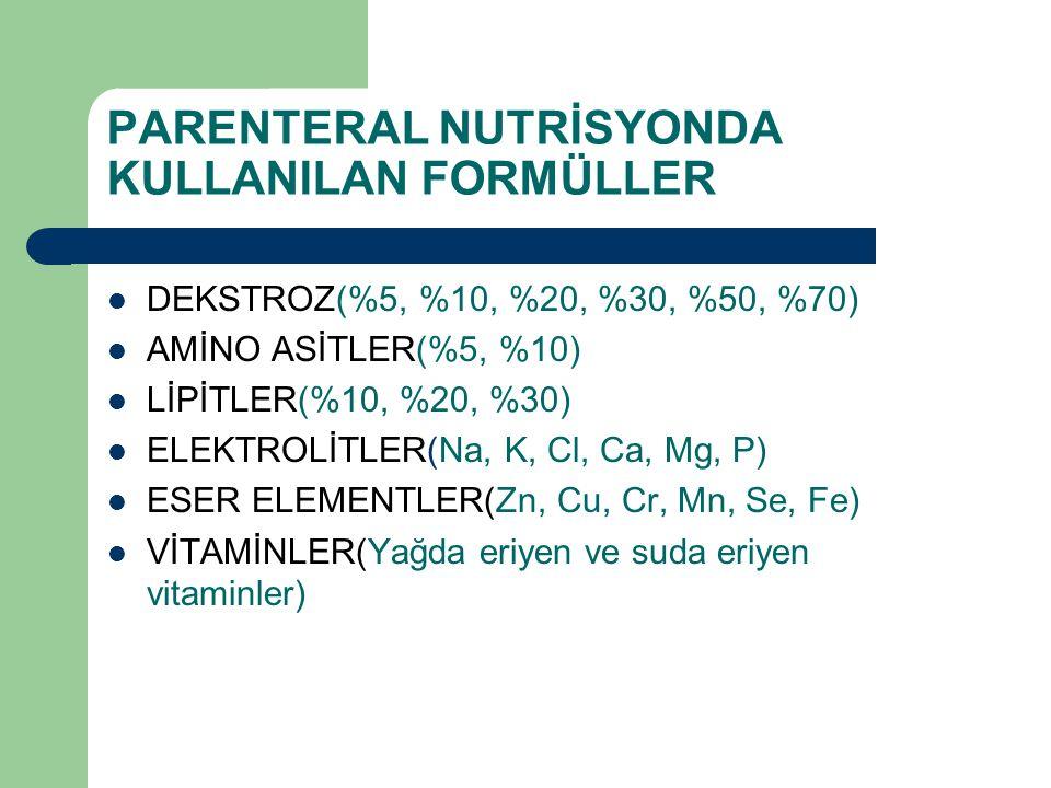 PARENTERAL NUTRİSYONDA KULLANILAN FORMÜLLER DEKSTROZ(%5, %10, %20, %30, %50, %70) AMİNO ASİTLER(%5, %10) LİPİTLER(%10, %20, %30) ELEKTROLİTLER(Na, K,