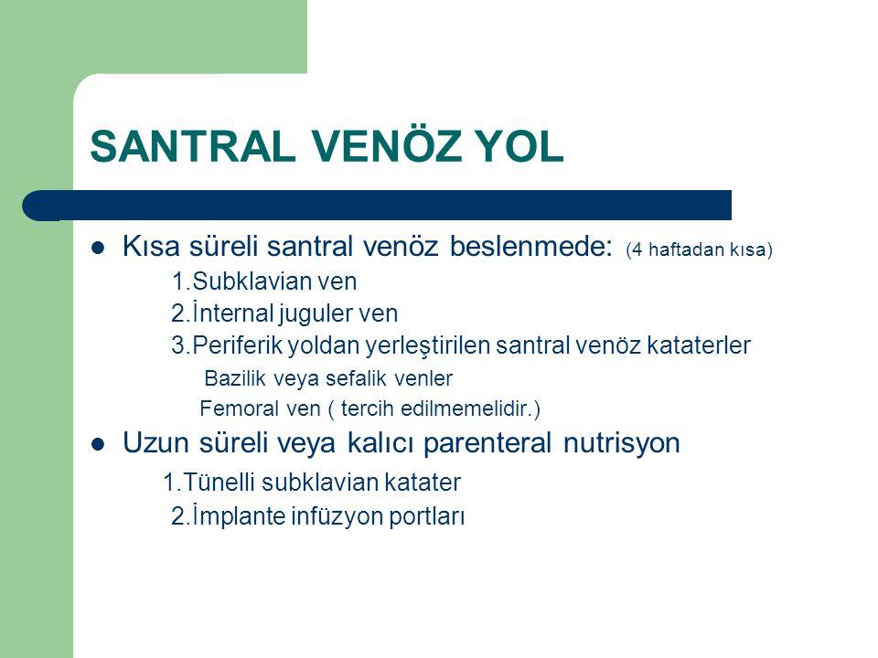 SANTRAL VENÖZ YOL Kısa süreli santral venöz beslenmede: (4 haftadan kısa) 1.Subklavian ven 2.İnternal juguler ven 3.Periferik yoldan yerleştirilen san