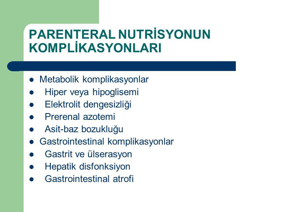 PARENTERAL NUTRİSYONUN KOMPLİKASYONLARI Metabolik komplikasyonlar Hiper veya hipoglisemi Elektrolit dengesizliği Prerenal azotemi Asit-baz bozukluğu G