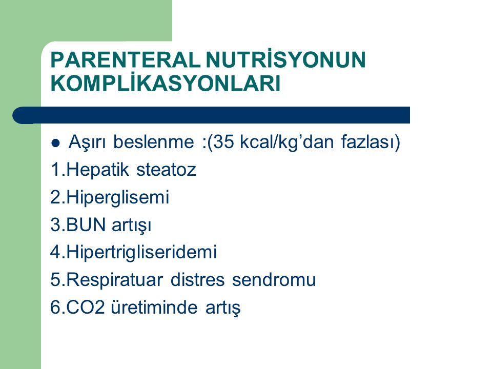 PARENTERAL NUTRİSYONUN KOMPLİKASYONLARI Aşırı beslenme :(35 kcal/kg'dan fazlası) 1.Hepatik steatoz 2.Hiperglisemi 3.BUN artışı 4.Hipertrigliseridemi 5