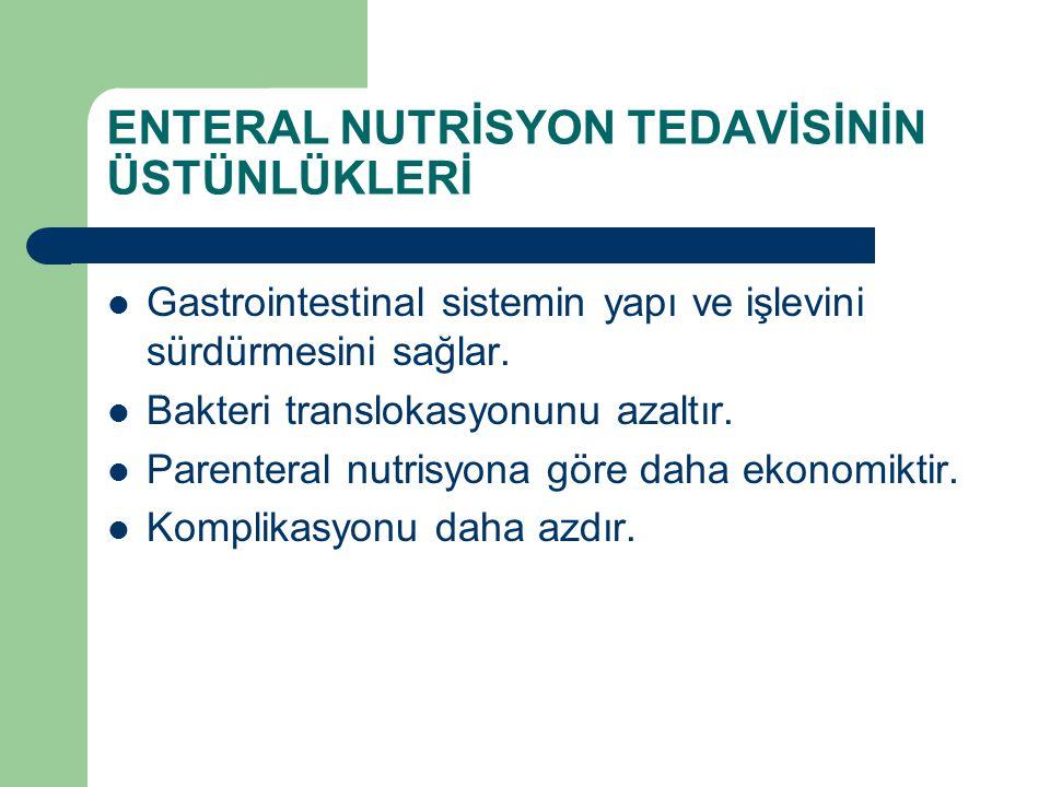 ENTERAL NUTRİSYON TEDAVİSİNİN ÜSTÜNLÜKLERİ Gastrointestinal sistemin yapı ve işlevini sürdürmesini sağlar. Bakteri translokasyonunu azaltır. Parentera