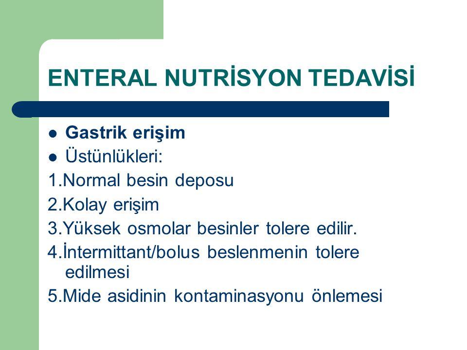 ENTERAL NUTRİSYON TEDAVİSİ Gastrik erişim Üstünlükleri: 1.Normal besin deposu 2.Kolay erişim 3.Yüksek osmolar besinler tolere edilir. 4.İntermittant/b
