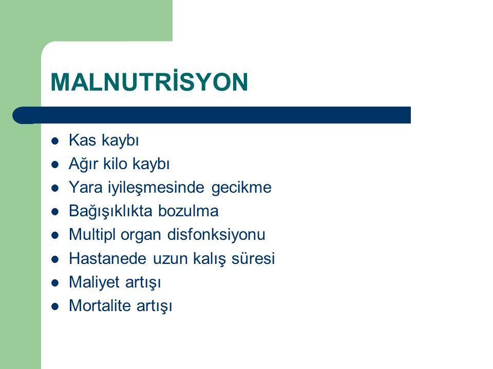MALNUTRİSYON Kas kaybı Ağır kilo kaybı Yara iyileşmesinde gecikme Bağışıklıkta bozulma Multipl organ disfonksiyonu Hastanede uzun kalış süresi Maliyet