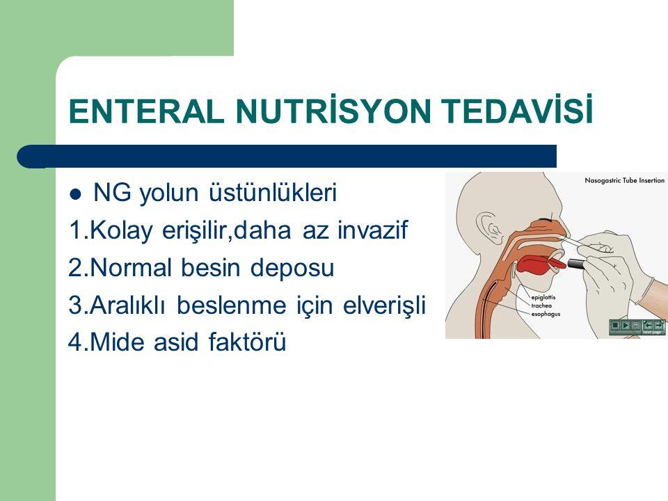 ENTERAL NUTRİSYON TEDAVİSİ NG yolun üstünlükleri 1.Kolay erişilir,daha az invazif 2.Normal besin deposu 3.Aralıklı beslenme için elverişli 4.Mide asid