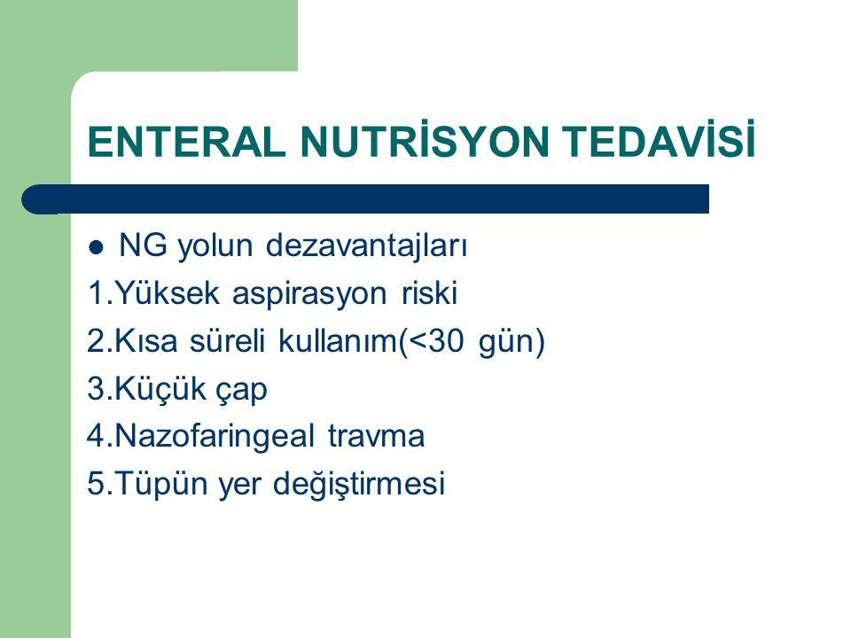 ENTERAL NUTRİSYON TEDAVİSİ NG yolun dezavantajları 1.Yüksek aspirasyon riski 2.Kısa süreli kullanım(<30 gün) 3.Küçük çap 4.Nazofaringeal travma 5.Tüpü