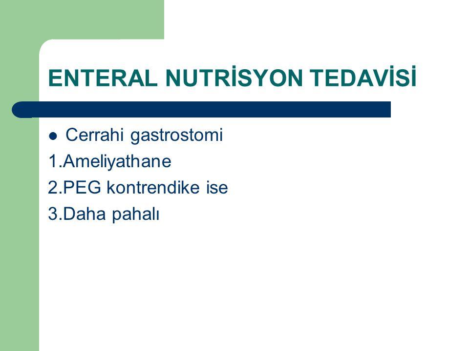 ENTERAL NUTRİSYON TEDAVİSİ Cerrahi gastrostomi 1.Ameliyathane 2.PEG kontrendike ise 3.Daha pahalı