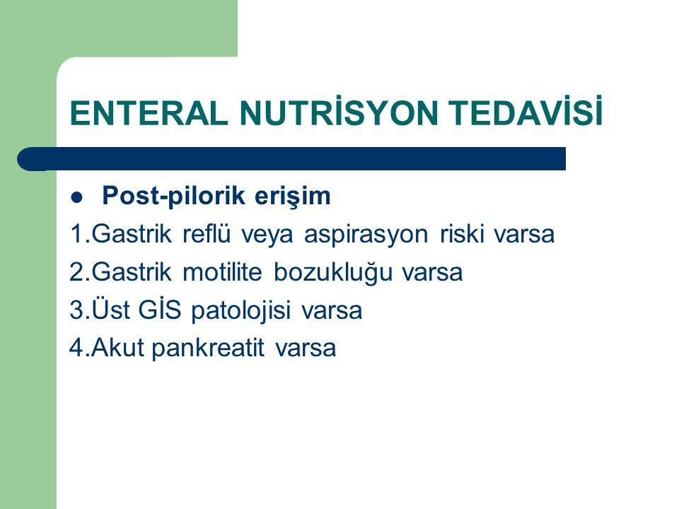 ENTERAL NUTRİSYON TEDAVİSİ Post-pilorik erişim 1.Gastrik reflü veya aspirasyon riski varsa 2.Gastrik motilite bozukluğu varsa 3.Üst GİS patolojisi var