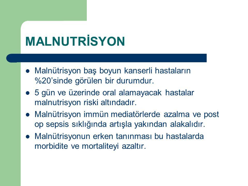 MALNUTRİSYON Malnütrisyon baş boyun kanserli hastaların %20'sinde görülen bir durumdur. 5 gün ve üzerinde oral alamayacak hastalar malnutrisyon riski