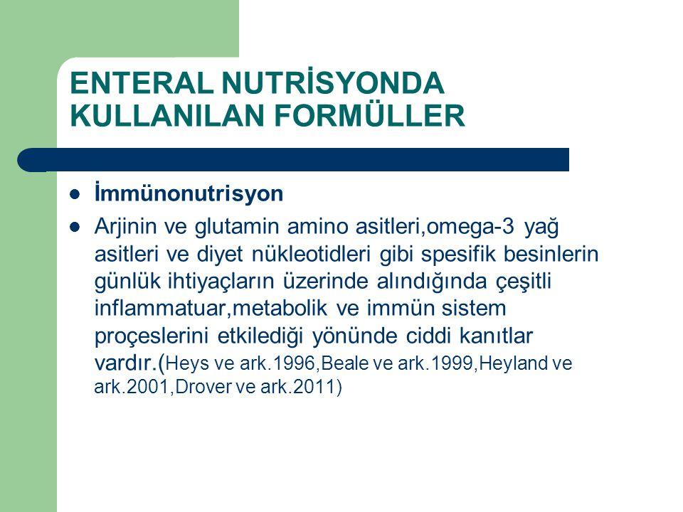 ENTERAL NUTRİSYONDA KULLANILAN FORMÜLLER İmmünonutrisyon Arjinin ve glutamin amino asitleri,omega-3 yağ asitleri ve diyet nükleotidleri gibi spesifik