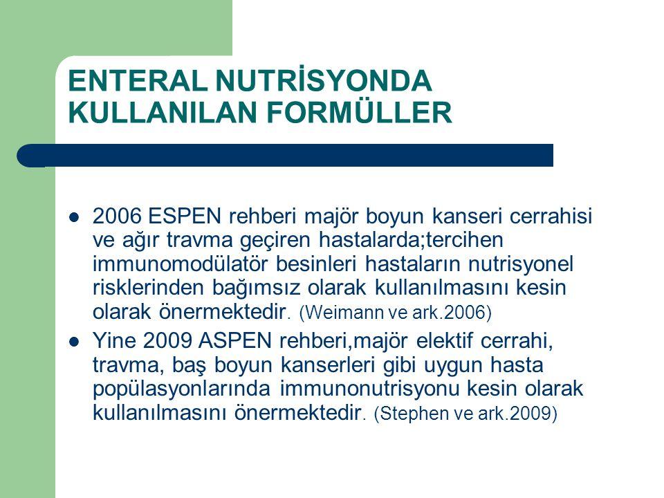 ENTERAL NUTRİSYONDA KULLANILAN FORMÜLLER 2006 ESPEN rehberi majör boyun kanseri cerrahisi ve ağır travma geçiren hastalarda;tercihen immunomodülatör b