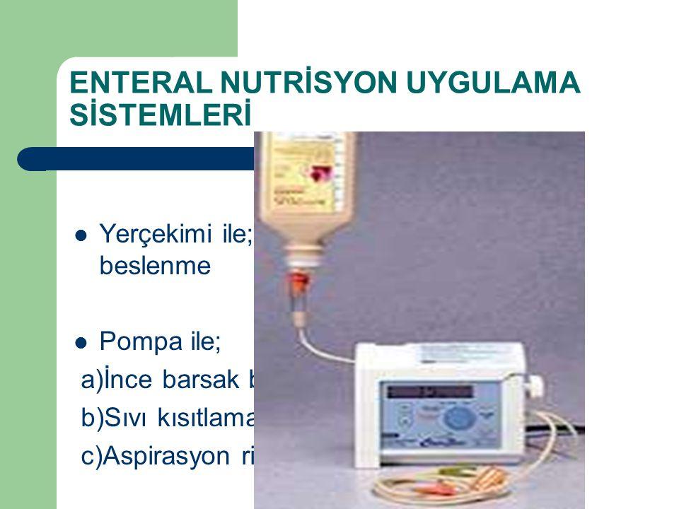 ENTERAL NUTRİSYON UYGULAMA SİSTEMLERİ Yerçekimi ile; aralıklı beslenme Pompa ile; a)İnce barsak beslenmesi b)Sıvı kısıtlaması c)Aspirasyon riski