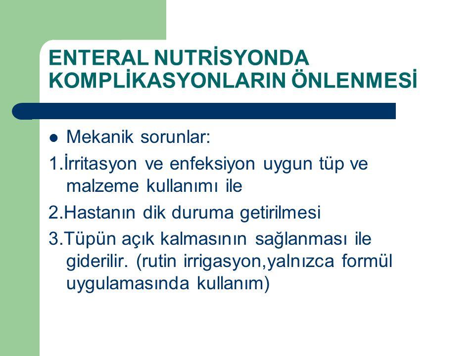 ENTERAL NUTRİSYONDA KOMPLİKASYONLARIN ÖNLENMESİ Mekanik sorunlar: 1.İrritasyon ve enfeksiyon uygun tüp ve malzeme kullanımı ile 2.Hastanın dik duruma