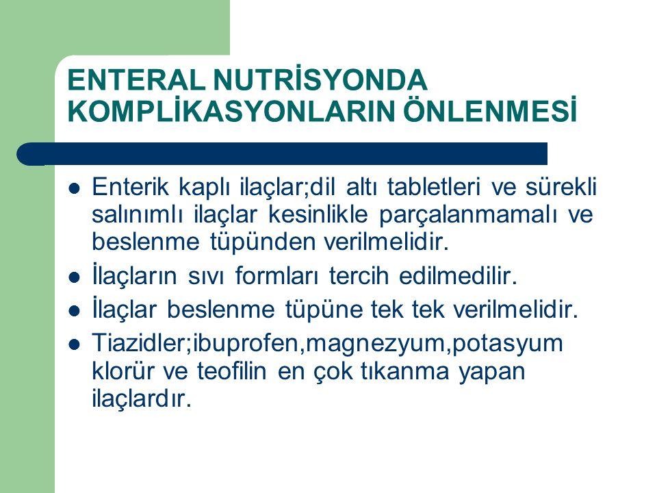 ENTERAL NUTRİSYONDA KOMPLİKASYONLARIN ÖNLENMESİ Enterik kaplı ilaçlar;dil altı tabletleri ve sürekli salınımlı ilaçlar kesinlikle parçalanmamalı ve be