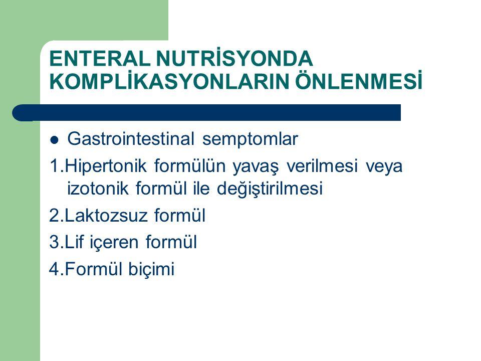 ENTERAL NUTRİSYONDA KOMPLİKASYONLARIN ÖNLENMESİ Gastrointestinal semptomlar 1.Hipertonik formülün yavaş verilmesi veya izotonik formül ile değiştirilm