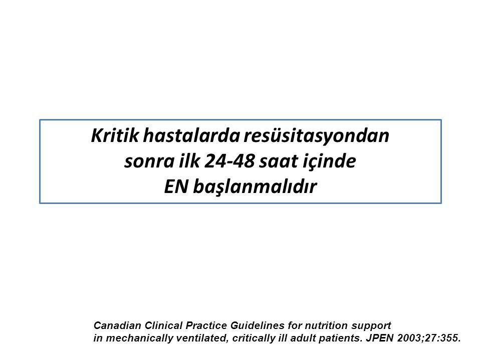 Kritik hastalarda resüsitasyondan sonra ilk 24-48 saat içinde EN başlanmalıdır Canadian Clinical Practice Guidelines for nutrition support in mechanically ventilated, critically ill adult patients.