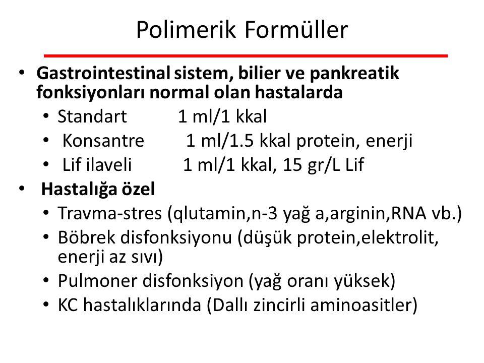 Polimerik Formüller Gastrointestinal sistem, bilier ve pankreatik fonksiyonları normal olan hastalarda Standart 1 ml/1 kkal Konsantre 1 ml/1.5 kkal protein, enerji Lif ilaveli 1 ml/1 kkal, 15 gr/L Lif Hastalığa özel Travma-stres (qlutamin,n-3 yağ a,arginin,RNA vb.) Böbrek disfonksiyonu (düşük protein,elektrolit, enerji az sıvı) Pulmoner disfonksiyon (yağ oranı yüksek) KC hastalıklarında (Dallı zincirli aminoasitler)