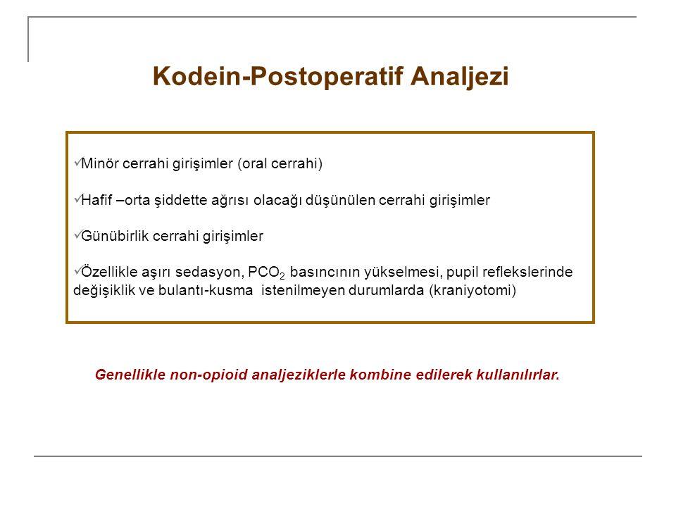Kodein-Postoperatif Analjezi Genellikle non-opioid analjeziklerle kombine edilerek kullanılırlar. Minör cerrahi girişimler (oral cerrahi) Hafif –orta